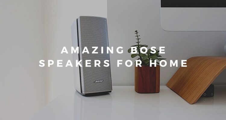 Amazing Bose Speakers for Home
